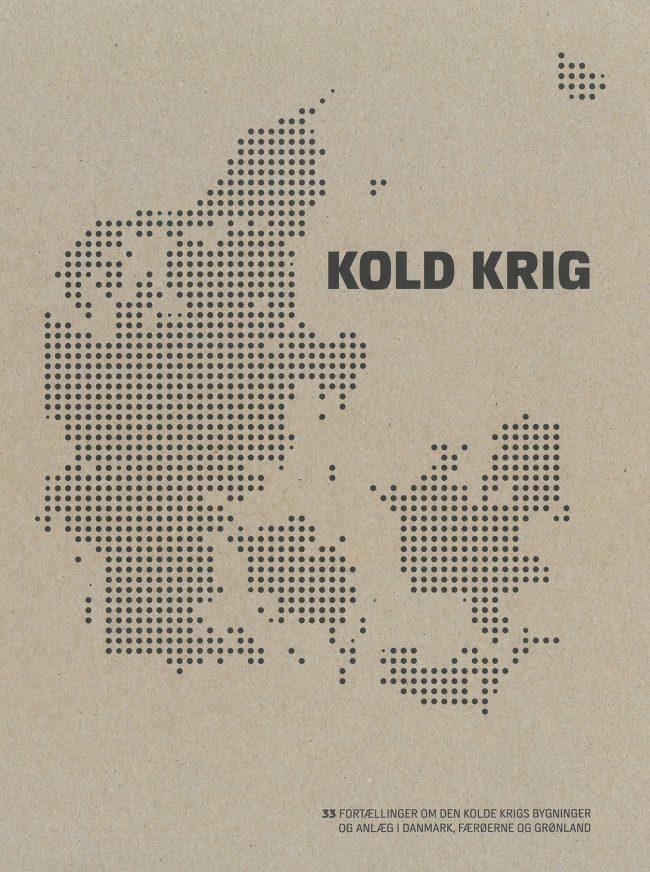 Kold krig. 33 fortællinger om Den Kolde Krigs bygninger og anlæg i Danmark, Færøerne og Grønland